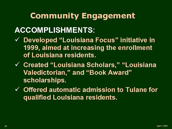 "Community Engagement ACCOMPLISHMENTS: ü Developed ""Louisiana Focus"" initiative in 1999, aimed at increasing the"
