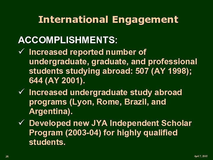 International Engagement ACCOMPLISHMENTS: ü Increased reported number of undergraduate, and professional students studying abroad: