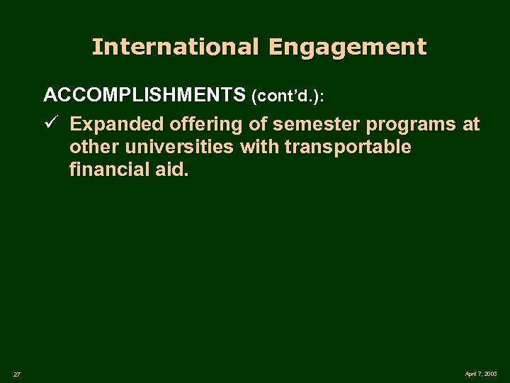 International Engagement ACCOMPLISHMENTS (cont'd. ): ü Expanded offering of semester programs at other universities