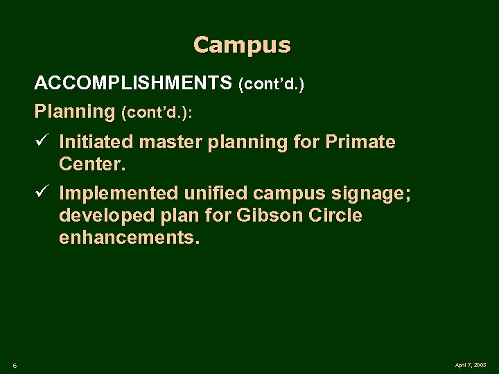 Campus ACCOMPLISHMENTS (cont'd. ) Planning (cont'd. ): ü Initiated master planning for Primate Center.