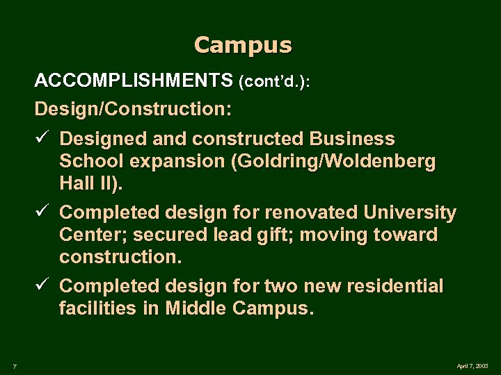 Campus ACCOMPLISHMENTS (cont'd. ): Design/Construction: ü Designed and constructed Business School expansion (Goldring/Woldenberg Hall