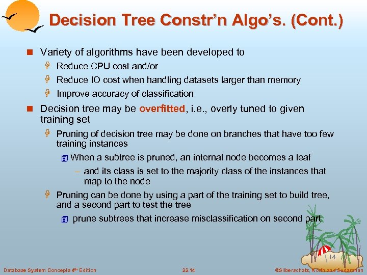 Decision Tree Constr'n Algo's. (Cont. ) n Variety of algorithms have been developed to