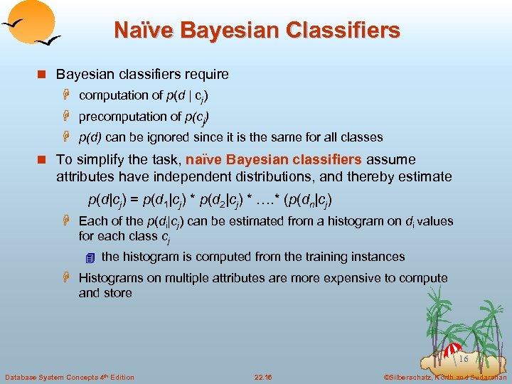 Naïve Bayesian Classifiers n Bayesian classifiers require H computation of p(d | cj) H