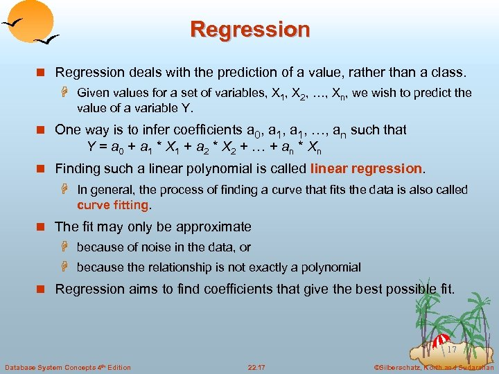 Regression n Regression deals with the prediction of a value, rather than a class.