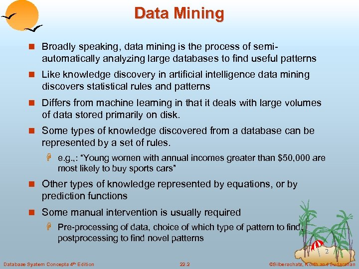 Data Mining n Broadly speaking, data mining is the process of semi- automatically analyzing