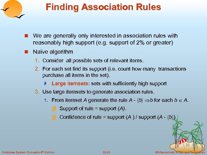 Finding Association Rules n We are generally only interested in association rules with reasonably