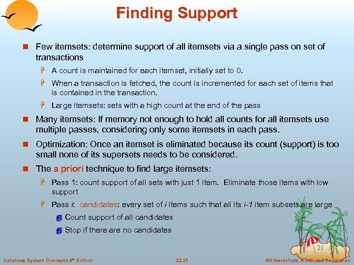 Finding Support n Few itemsets: determine support of all itemsets via a single pass