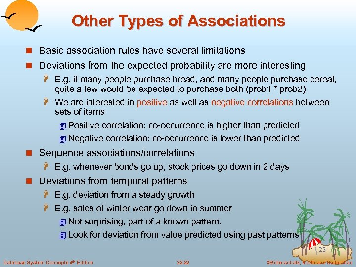 Other Types of Associations n Basic association rules have several limitations n Deviations from