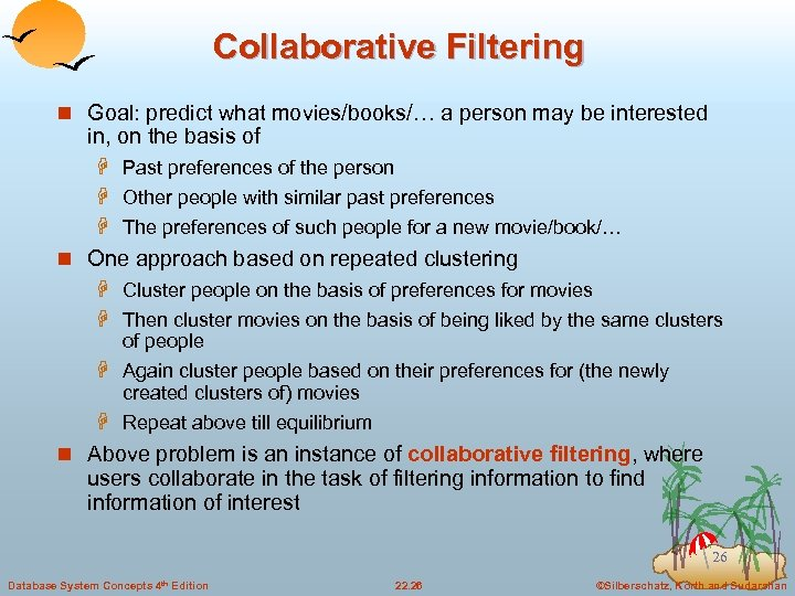 Collaborative Filtering n Goal: predict what movies/books/… a person may be interested in, on
