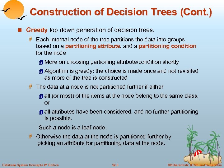 Construction of Decision Trees (Cont. ) n Greedy top down generation of decision trees.