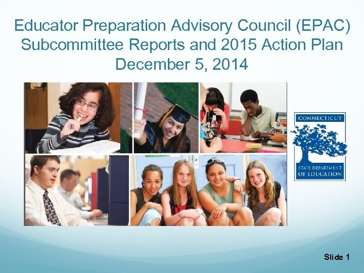 Educator Preparation Advisory Council (EPAC) Subcommittee Reports and 2015 Action Plan December 5, 2014