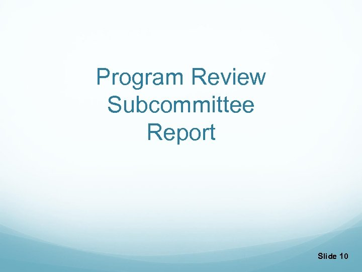 Program Review Subcommittee Report Slide 10