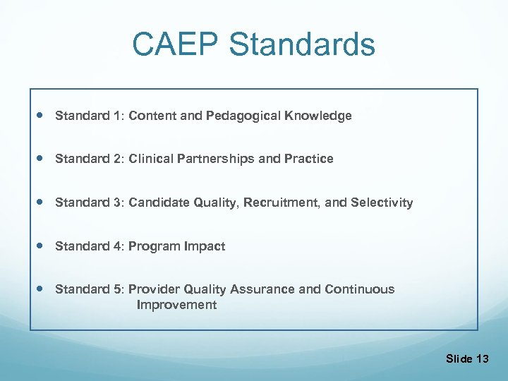 CAEP Standards Standard 1: Content and Pedagogical Knowledge Standard 2: Clinical Partnerships and Practice