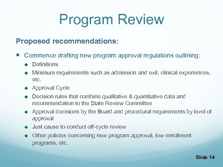 Program Review Proposed recommendations: Commence drafting new program approval regulations outlining: u Definitions u