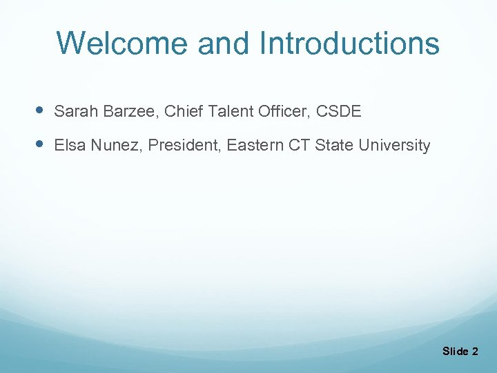 Welcome and Introductions Sarah Barzee, Chief Talent Officer, CSDE Elsa Nunez, President, Eastern CT
