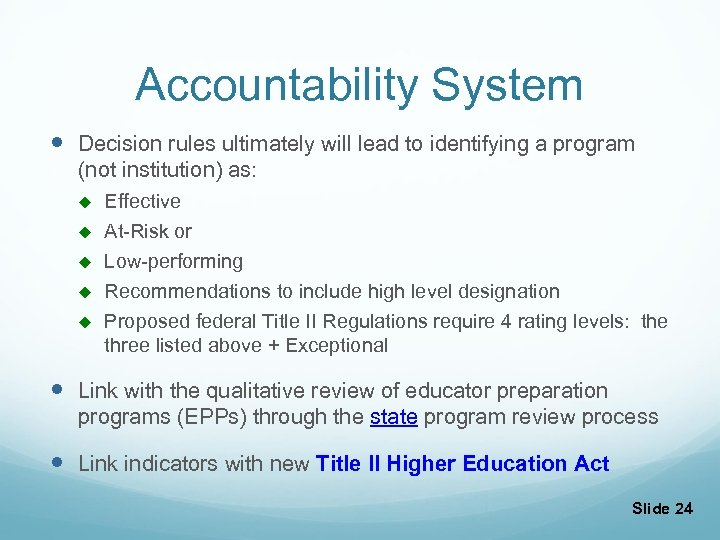 Accountability System Decision rules ultimately will lead to identifying a program (not institution) as: