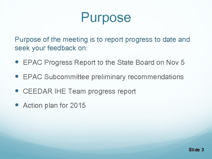 Purpose of the meeting is to report progress to date and seek your feedback