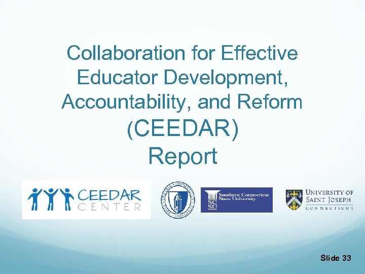 Collaboration for Effective Educator Development, Accountability, and Reform (CEEDAR) Report Slide 33