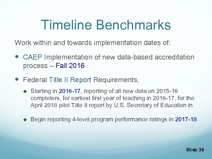 Timeline Benchmarks Work within and towards implementation dates of: CAEP Implementation of new data-based
