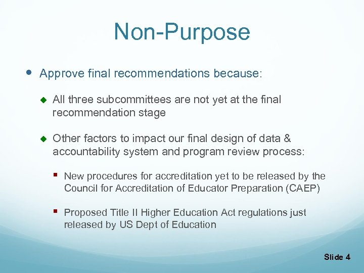 Non-Purpose Approve final recommendations because: u All three subcommittees are not yet at the