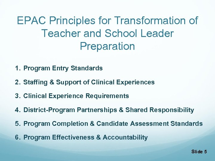 EPAC Principles for Transformation of Teacher and School Leader Preparation 1. Program Entry Standards