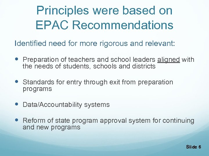Principles were based on EPAC Recommendations Identified need for more rigorous and relevant: Preparation
