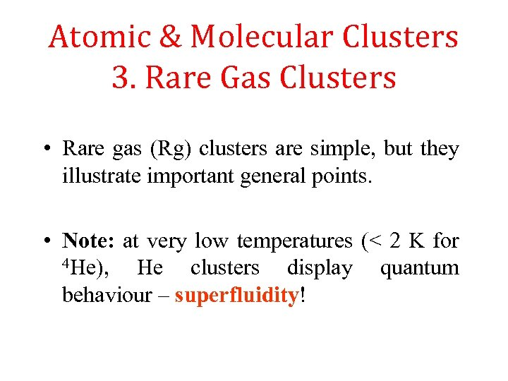 Atomic & Molecular Clusters 3. Rare Gas Clusters • Rare gas (Rg) clusters are