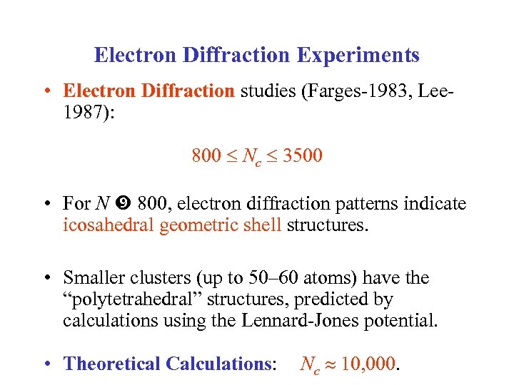 Electron Diffraction Experiments • Electron Diffraction studies (Farges-1983, Lee 1987): 800 Nc 3500 •