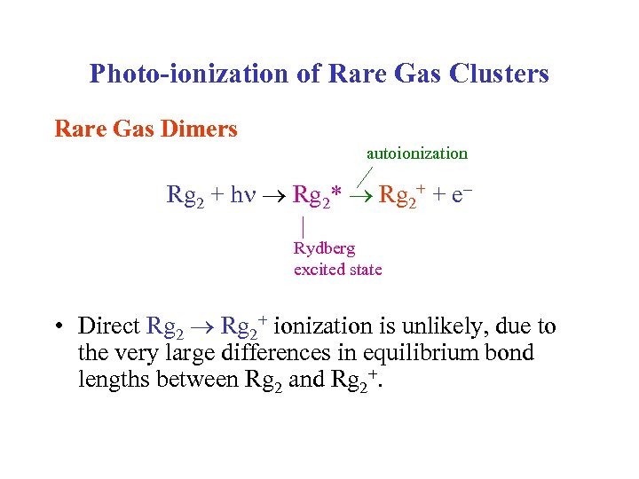 Photo-ionization of Rare Gas Clusters Rare Gas Dimers autoionization Rg 2 + h Rg