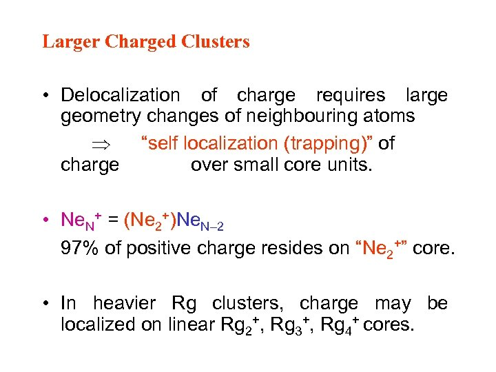 Larger Charged Clusters • Delocalization of charge requires large geometry changes of neighbouring