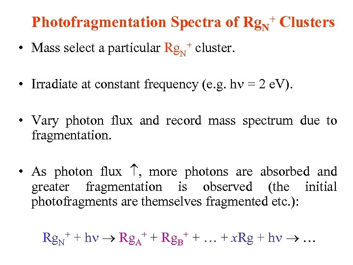 Photofragmentation Spectra of Rg. N+ Clusters • Mass select a particular Rg. N+ cluster.