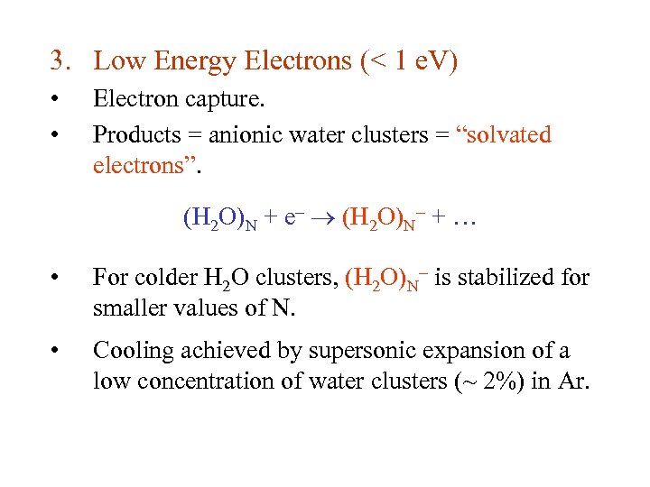 3. Low Energy Electrons (< 1 e. V) • • Electron capture. Products =