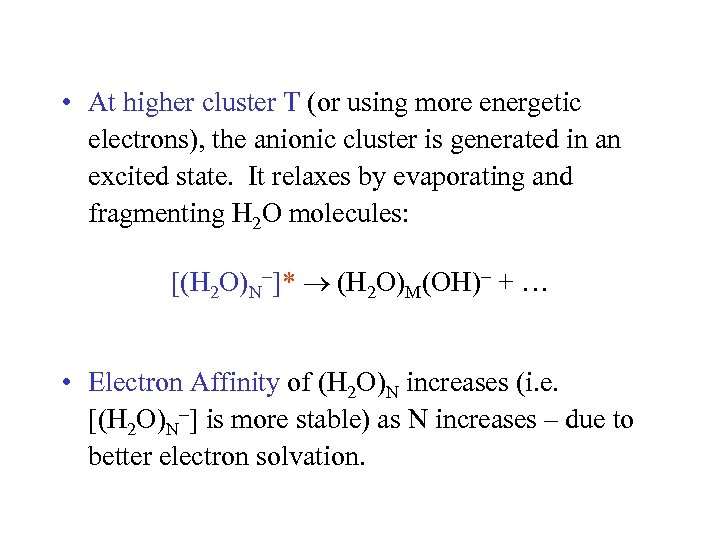 • At higher cluster T (or using more energetic electrons), the anionic cluster