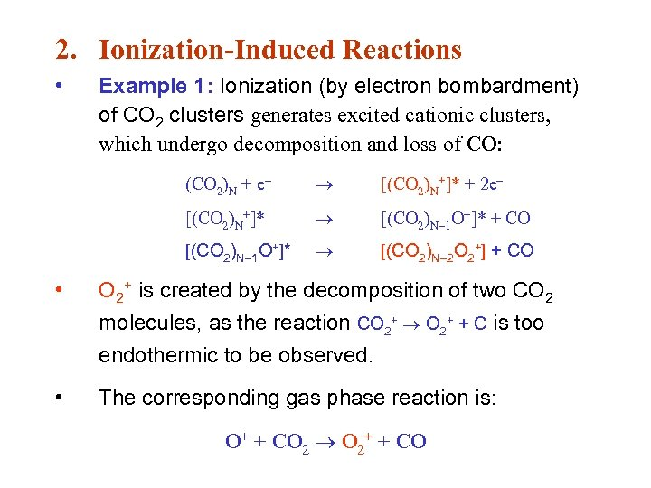 2. Ionization-Induced Reactions • Example 1: Ionization (by electron bombardment) of CO 2 clusters