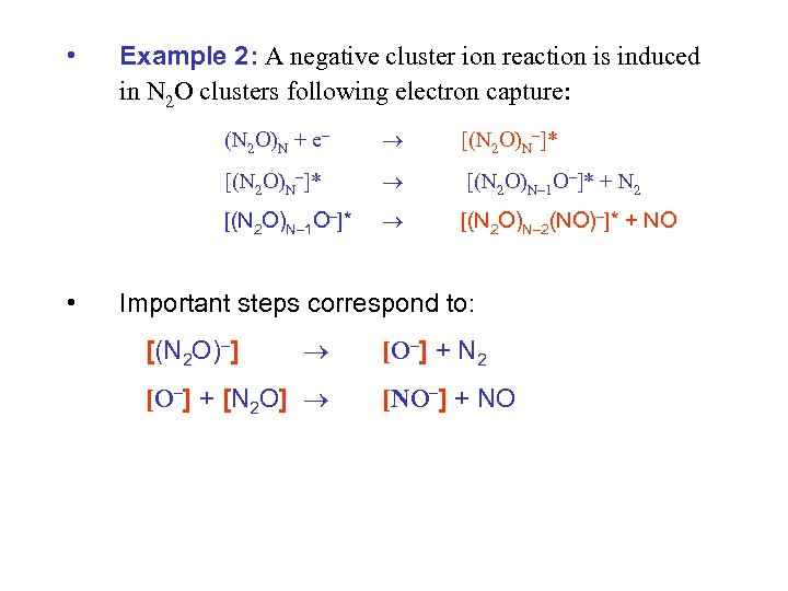 • Example 2: A negative cluster ion reaction is induced in N 2