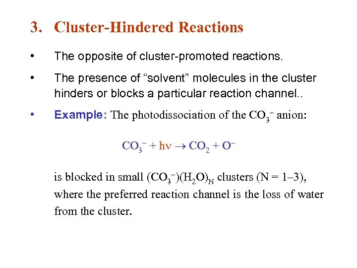 "3. Cluster-Hindered Reactions • The opposite of cluster-promoted reactions. • The presence of ""solvent"""