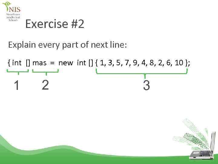 Exercise #2 Explain every part of next line: { int [] mas = new