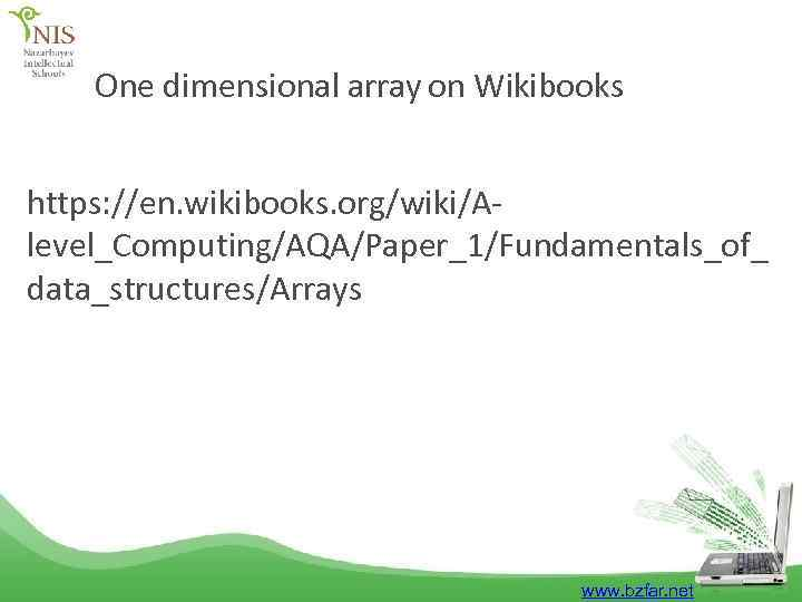 One dimensional array on Wikibooks https: //en. wikibooks. org/wiki/Alevel_Computing/AQA/Paper_1/Fundamentals_of_ data_structures/Arrays www. bzfar. net