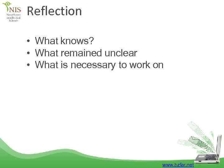 Reflection • What knows? • What remained unclear • What is necessary to work