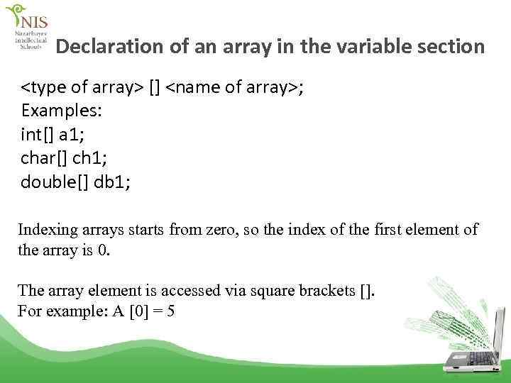 Declaration of an array in the variable section <type of array> [] <name of