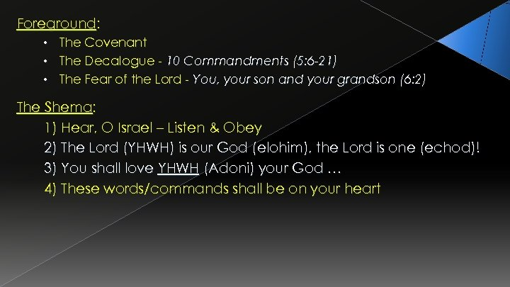 Foreground: • • • The Covenant The Decalogue - 10 Commandments (5: 6 -21)
