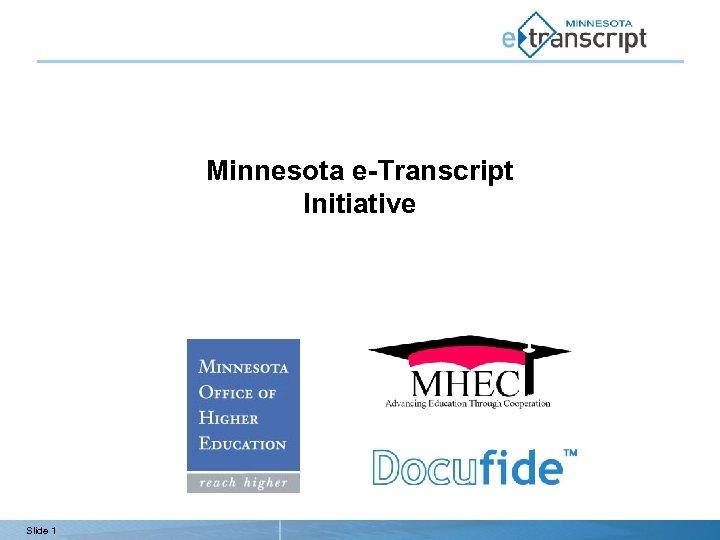 Minnesota e-Transcript Initiative Slide 1