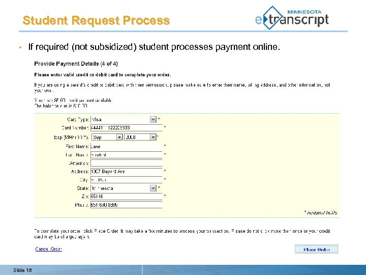 Student Request Process • If required (not subsidized) student processes payment online. Slide 18