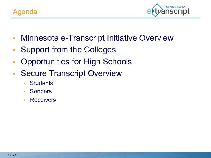 Agenda Minnesota e-Transcript Initiative Overview • Support from the Colleges • Opportunities for High