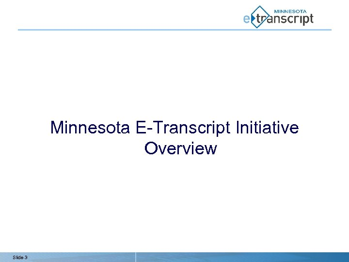Minnesota E-Transcript Initiative Overview Slide 3