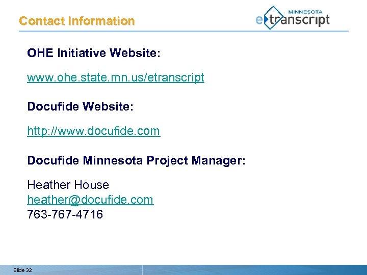 Contact Information OHE Initiative Website: www. ohe. state. mn. us/etranscript Docufide Website: http: //www.