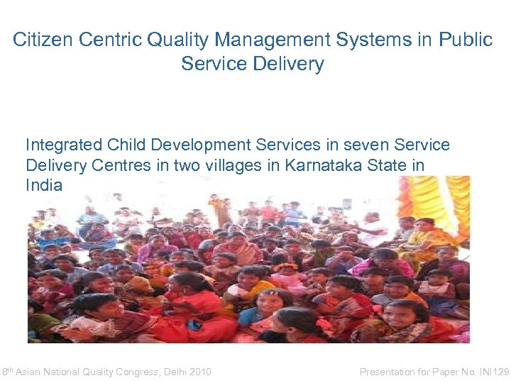 Citizen Centric Quality Management Systems in Public Service Delivery Integrated Child Development Services in