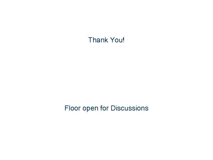 Thank You! Floor open for Discussions