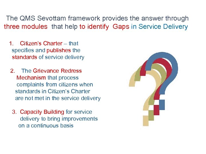 The QMS Sevottam framework provides the answer through three modules that help to identify