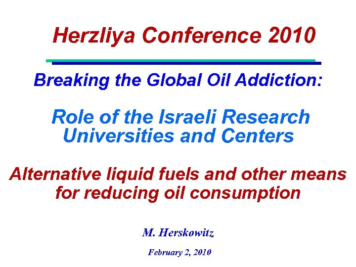 Herzliya Conference 2010 Breaking the Global Oil Addiction: Role of the Israeli Research Universities